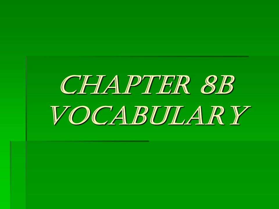CHAPTER 8B VOCABULARY