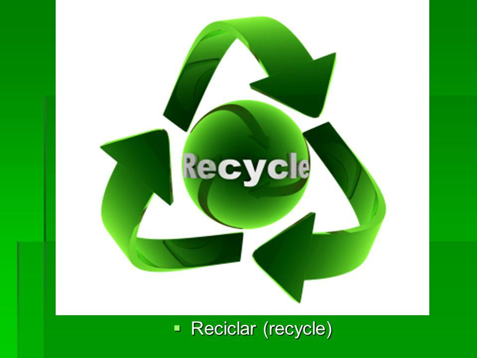 Reciclar (recycle) Reciclar (recycle)