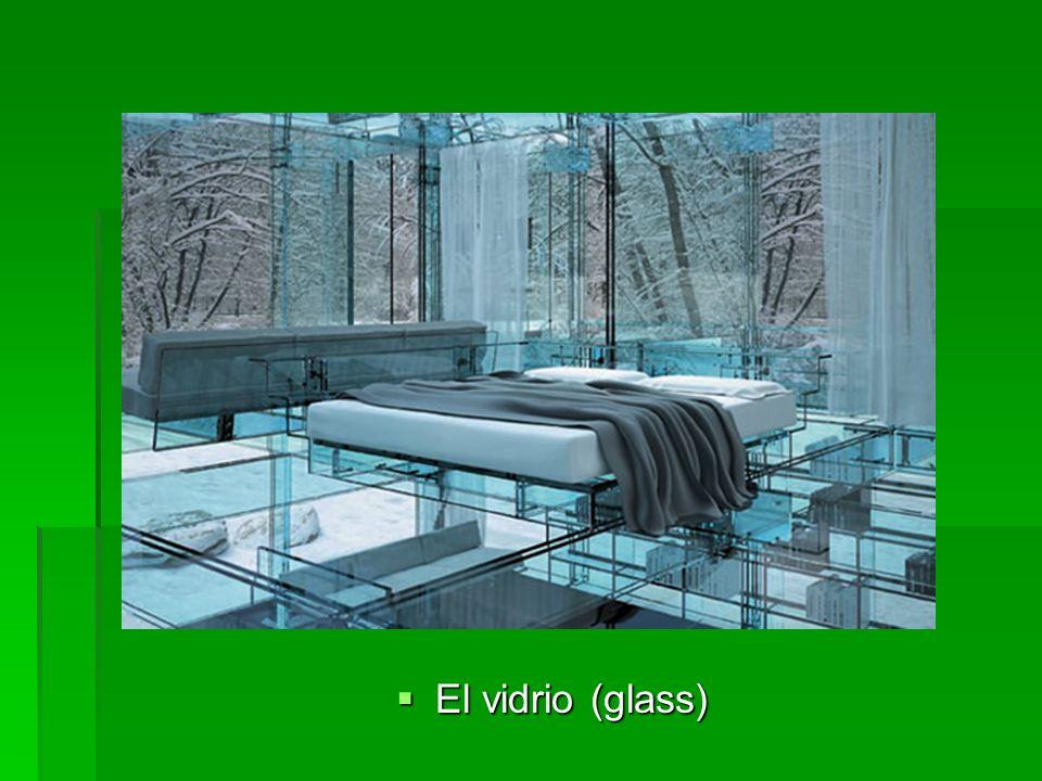 El vidrio (glass) El vidrio (glass)