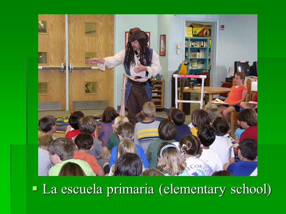 La escuela primaria (elementary school) La escuela primaria (elementary school)