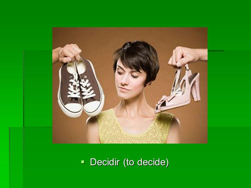 Decidir (to decide) Decidir (to decide)