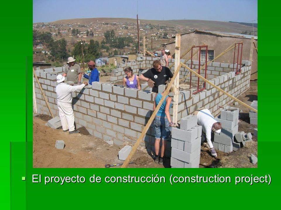 El proyecto de construcción (construction project) El proyecto de construcción (construction project)
