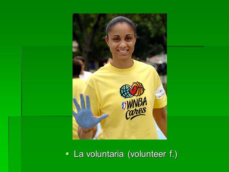 La voluntaria (volunteer f.) La voluntaria (volunteer f.)