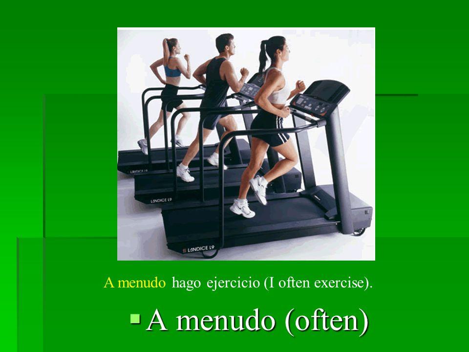 A menudo (often) A menudo (often) A menudo hago ejercicio (I often exercise).