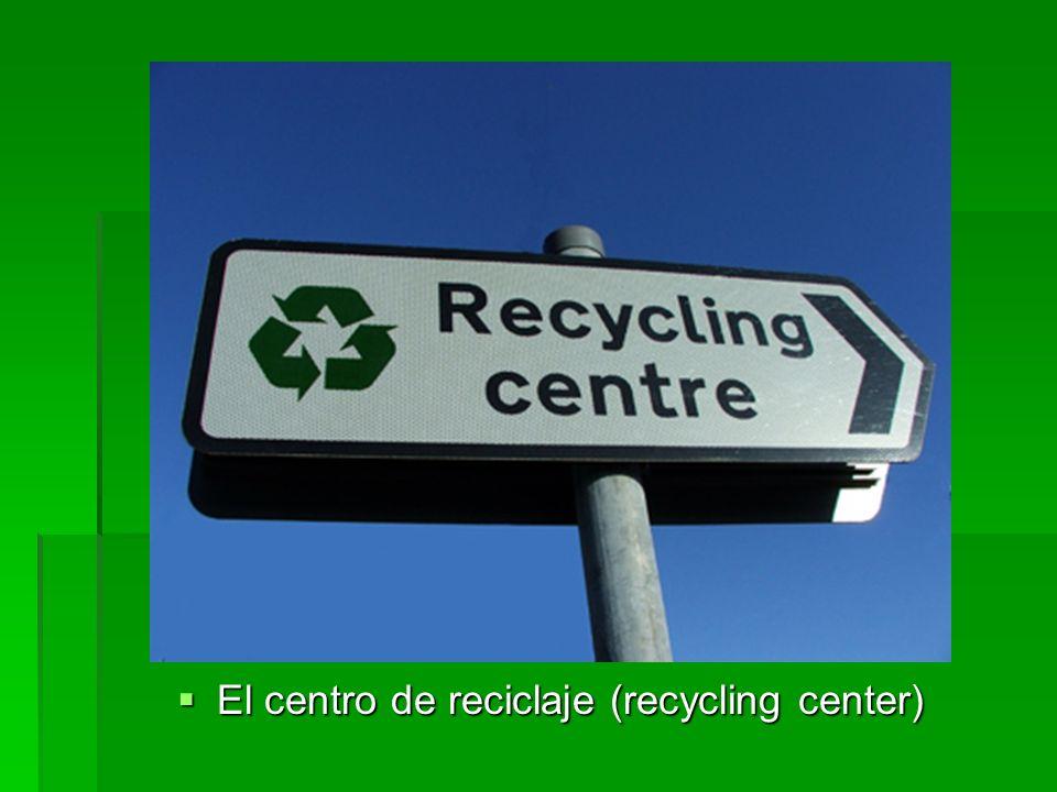 El centro de reciclaje (recycling center) El centro de reciclaje (recycling center)