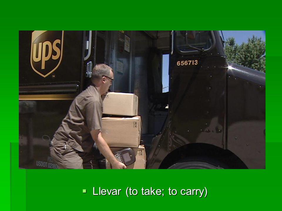 Llevar (to take; to carry) Llevar (to take; to carry)