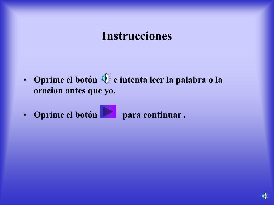 Instrucciones Oprime el botón e intenta leer la palabra o la oracion antes que yo.