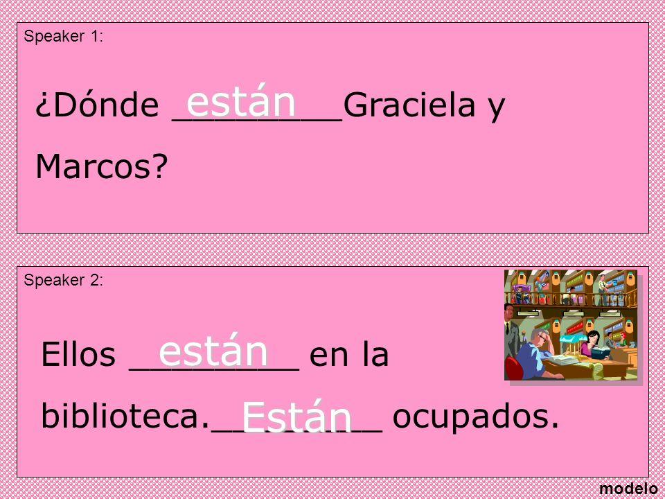 Speaker 1: Speaker 2: ¿Dónde ________Graciela y Marcos.