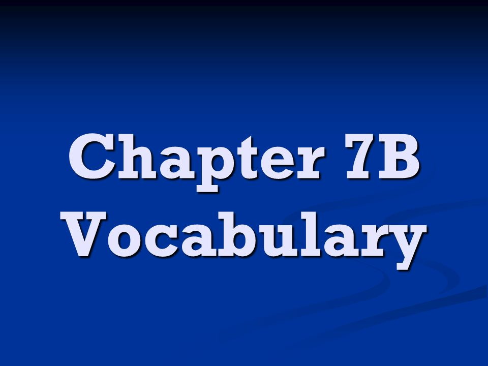 Chapter 7B Vocabulary