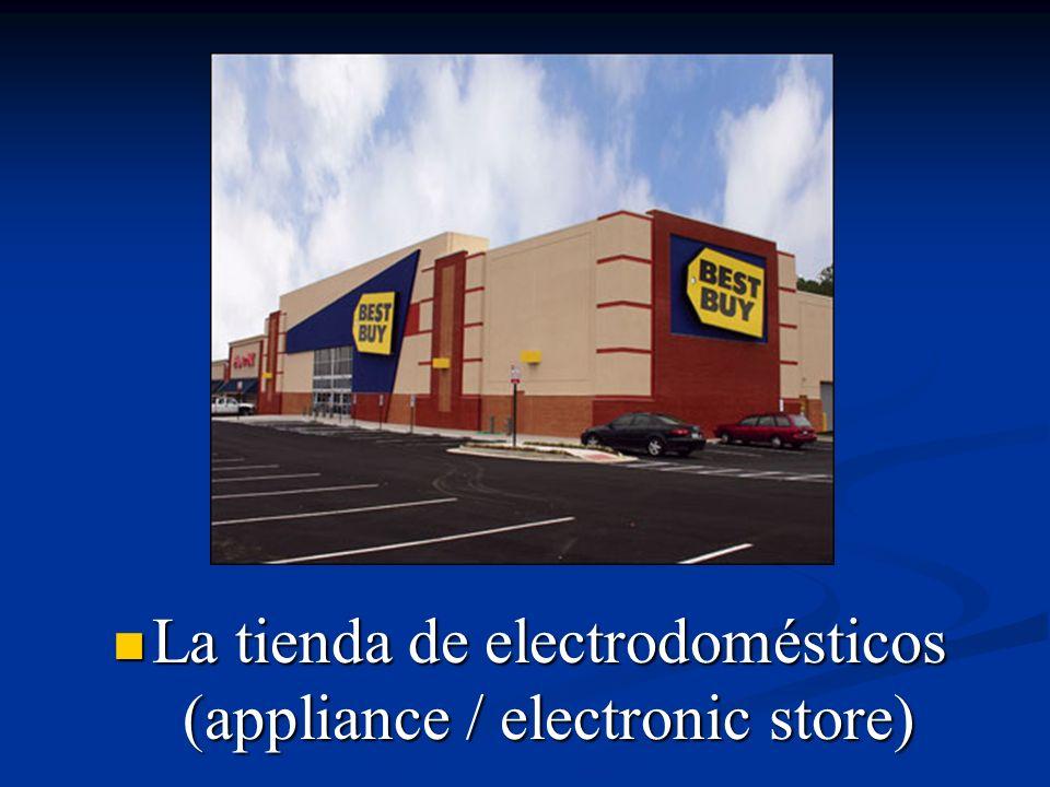 La tienda de electrodomésticos (appliance / electronic store)