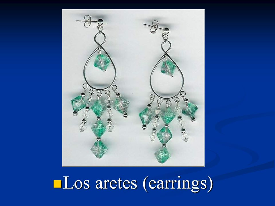 Los aretes (earrings)
