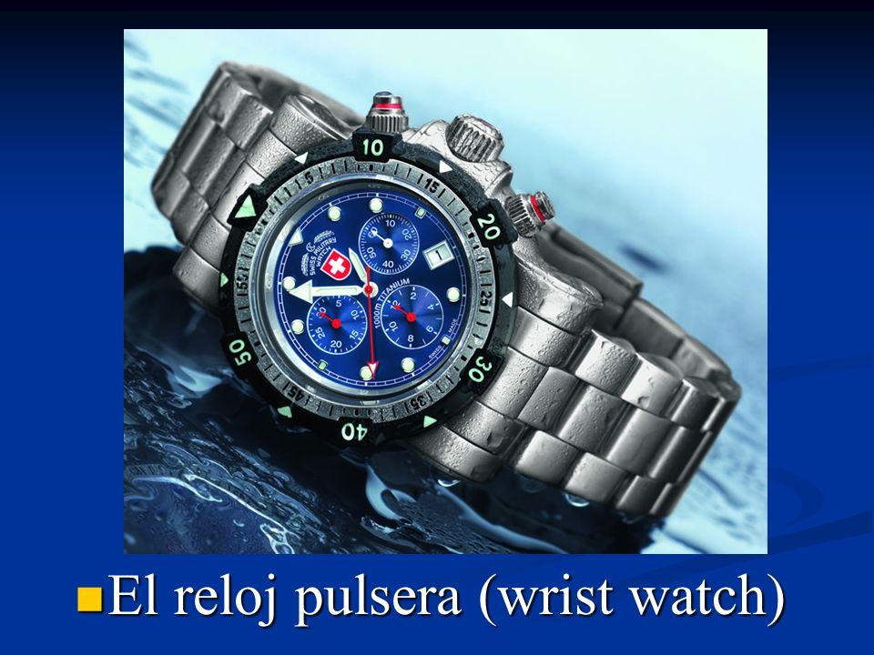 El reloj pulsera (wrist watch)