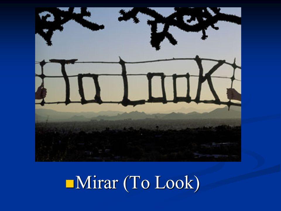 Mirar (To Look)