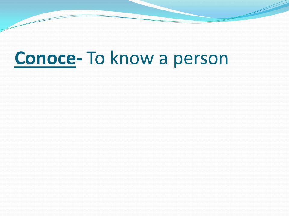 Conoce- To know a person
