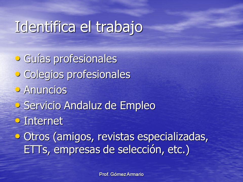 Prof. Gómez Armario Identifica el trabajo Guías profesionales Guías profesionales Colegios profesionales Colegios profesionales Anuncios Anuncios Serv