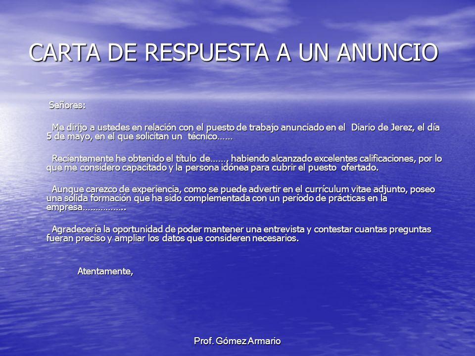 Prof. Gómez Armario CARTA DE RESPUESTA A UN ANUNCIO Señores: Señores: Me dirijo a ustedes en relación con el puesto de trabajo anunciado en el Diario