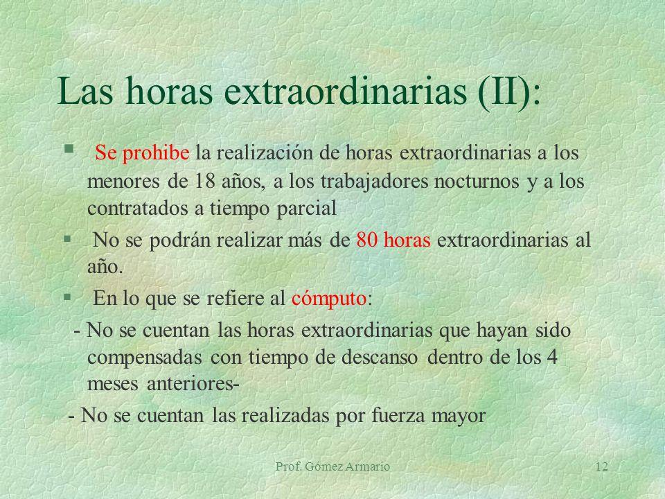 Prof. Gómez Armario12 Las horas extraordinarias (II): § Se prohibe la realización de horas extraordinarias a los menores de 18 años, a los trabajadore