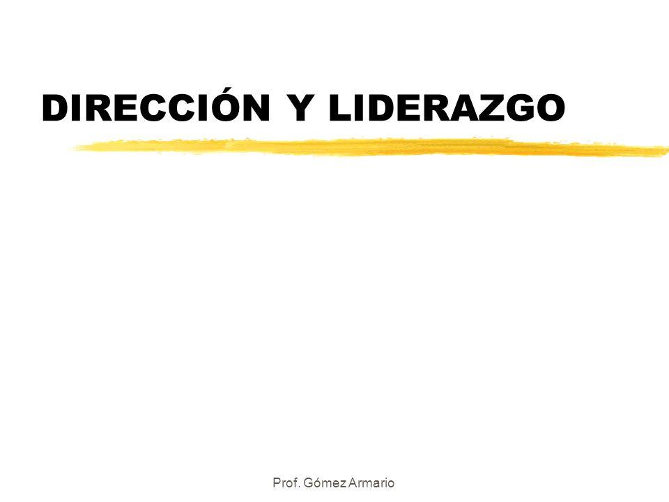 Prof. Gómez Armario DIRECCIÓN Y LIDERAZGO