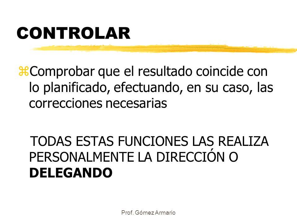 Prof. Gómez Armario CONTROLAR zComprobar que el resultado coincide con lo planificado, efectuando, en su caso, las correcciones necesarias TODAS ESTAS