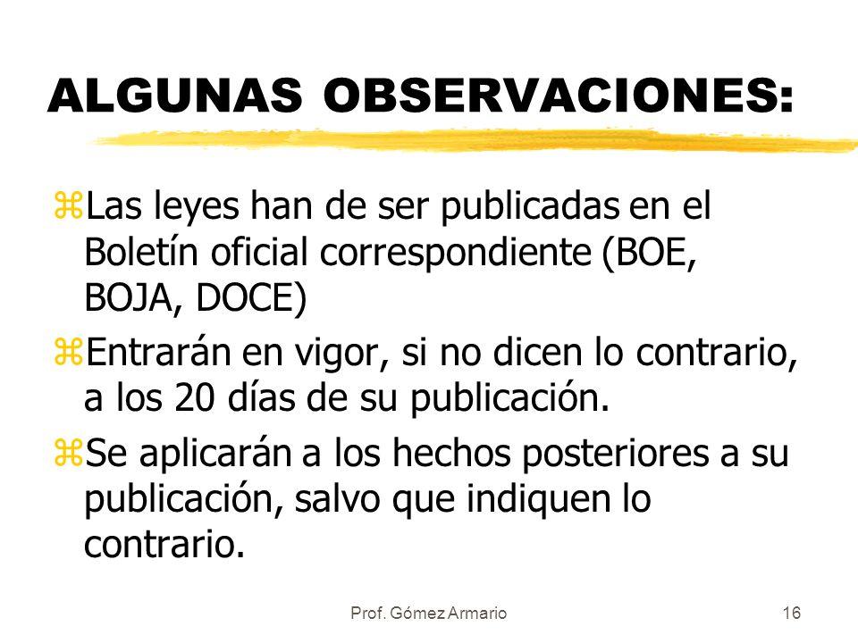 Prof. Gómez Armario15 PRINCIPIOS GENERALES DEL DERECHO zReglas o principios que se aplican cuando no existen ley o costumbre aplicable