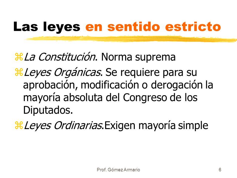 Prof. Gómez Armario5 ¿Qué entendemos por LEY? zEzEn un sentido amplio toda norma escrita. Pero existen distintos tipos de normas escritas.......