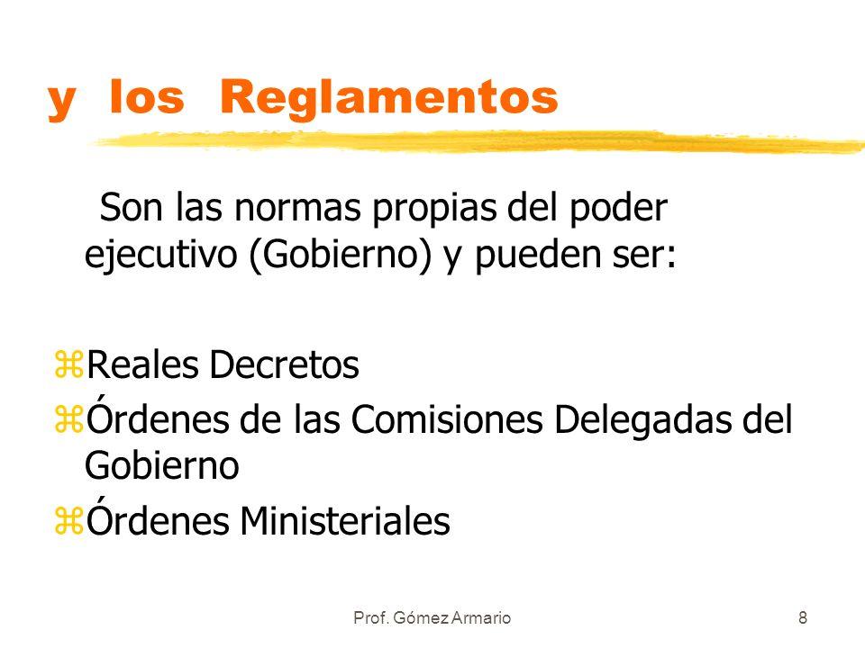 Prof. Gómez Armario7 Normas con rango de ley zReales Decretos Legislativos. Se hacen por el ejecutivo pero por delegación del parlamento. zReales Decr