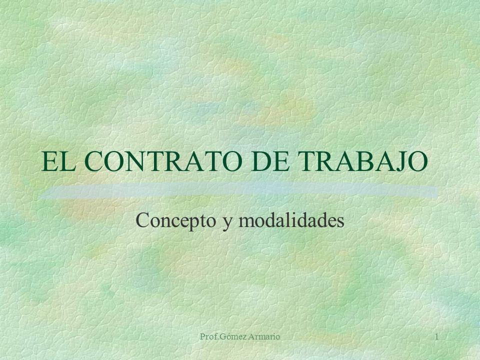 Prof.Gómez Armario1 EL CONTRATO DE TRABAJO Concepto y modalidades