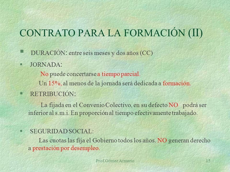 Prof.Gómez Armario14 CONTRATO PARA LA FORMACIÓN § Tienen por objeto la adquisición de la formación teórica y práctica para el desempeño de un oficio.