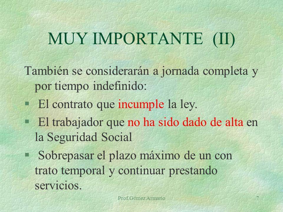 Prof.Gómez Armario7 También se considerarán a jornada completa y por tiempo indefinido: § El contrato que incumple la ley.