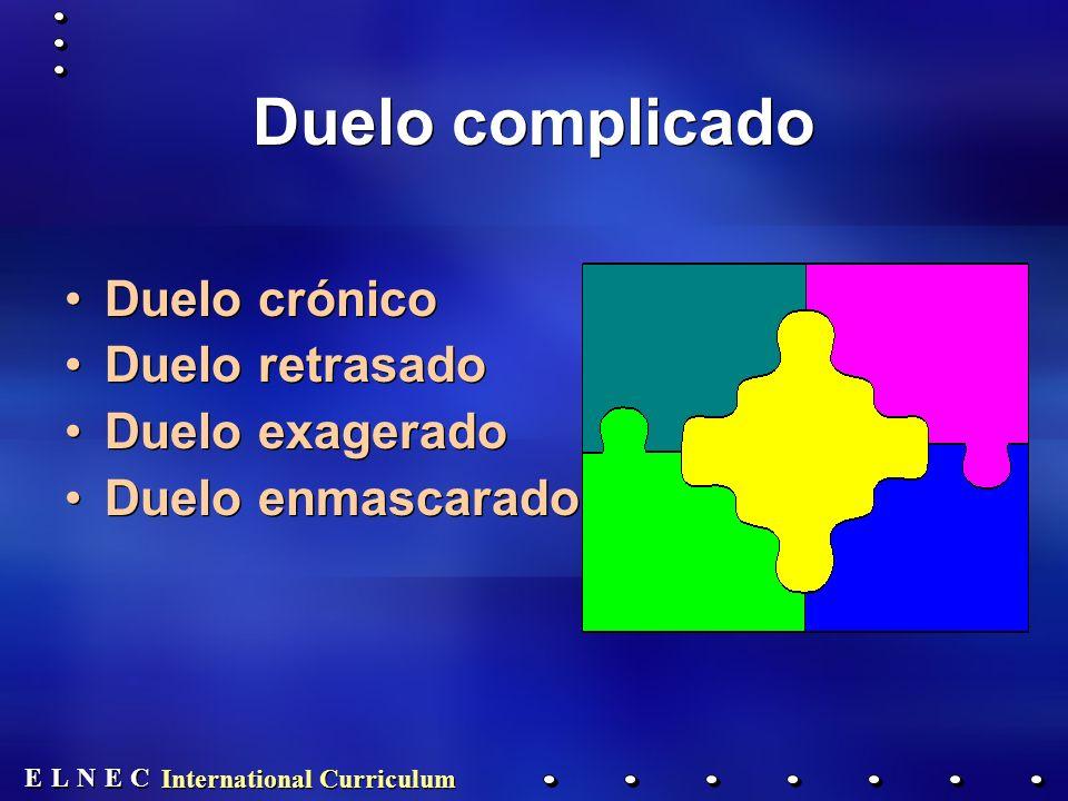 E E N N E E C C L L International Curriculum Duelo complicado Duelo crónico Duelo retrasado Duelo exagerado Duelo enmascarado Duelo crónico Duelo retr
