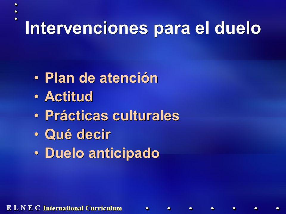 E E N N E E C C L L International Curriculum Intervenciones para el duelo Plan de atención Actitud Prácticas culturales Qué decir Duelo anticipado Pla