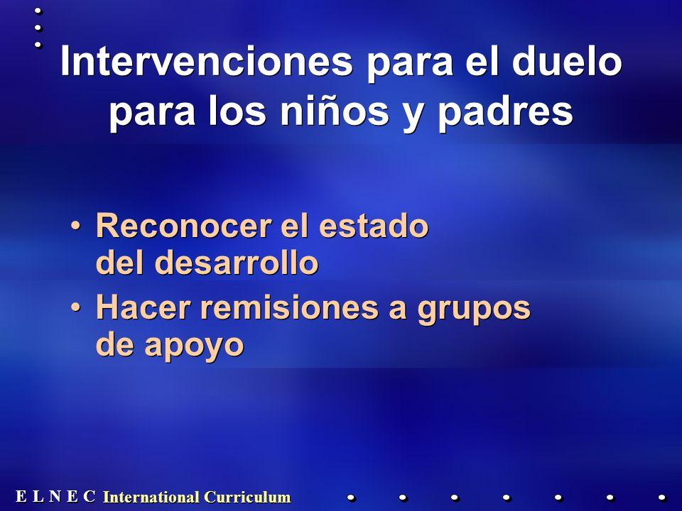 E E N N E E C C L L International Curriculum Intervenciones para el duelo para los niños y padres Reconocer el estado del desarrollo Hacer remisiones