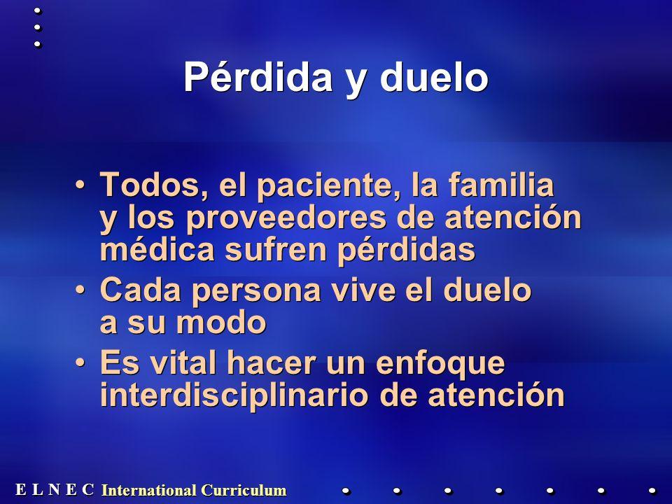 E E N N E E C C L L International Curriculum Pérdida y duelo Todos, el paciente, la familia y los proveedores de atención médica sufren pérdidas Cada
