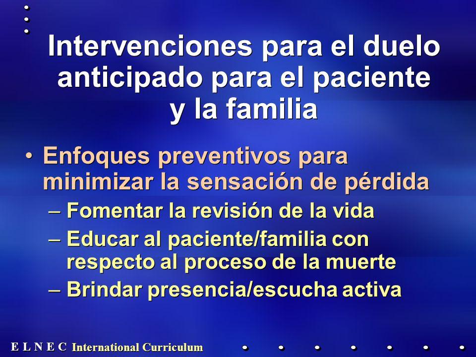 E E N N E E C C L L International Curriculum Intervenciones para el duelo anticipado para el paciente y la familia Enfoques preventivos para minimizar