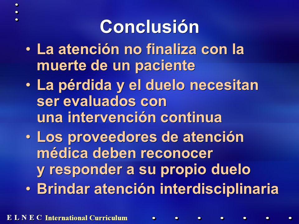 E E N N E E C C L L International Curriculum Conclusión La atención no finaliza con la muerte de un paciente La pérdida y el duelo necesitan ser evalu