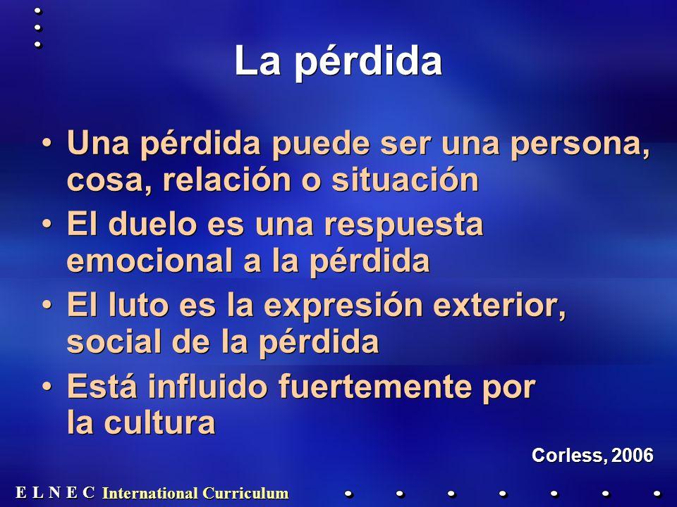 E E N N E E C C L L International Curriculum La pérdida Una pérdida puede ser una persona, cosa, relación o situación El duelo es una respuesta emocio