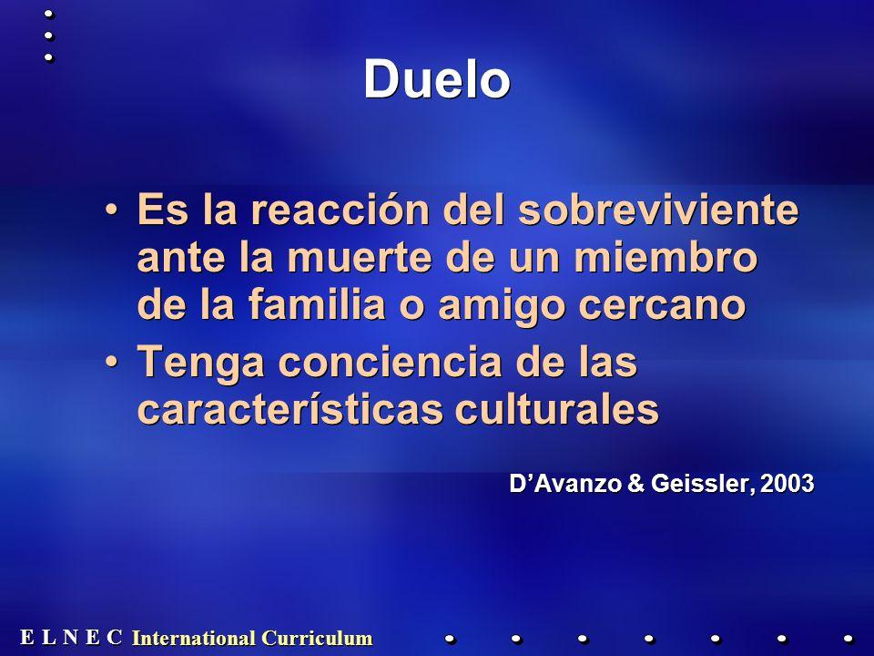 E E N N E E C C L L International Curriculum Duelo Es la reacción del sobreviviente ante la muerte de un miembro de la familia o amigo cercano Tenga c