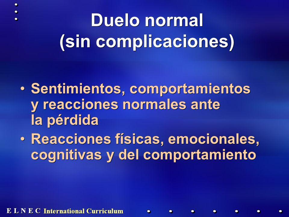 E E N N E E C C L L International Curriculum Duelo normal (sin complicaciones) Sentimientos, comportamientos y reacciones normales ante la pérdida Rea