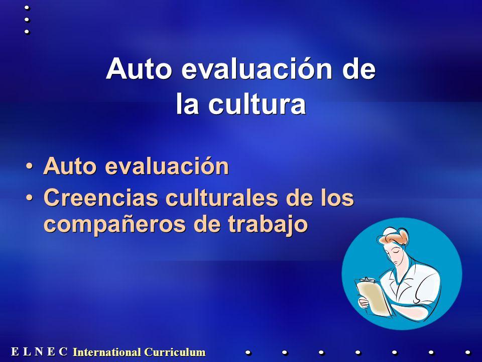E E N N E E C C L L International Curriculum Auto evaluación de la cultura Auto evaluación Creencias culturales de los compañeros de trabajo Auto evaluación Creencias culturales de los compañeros de trabajo