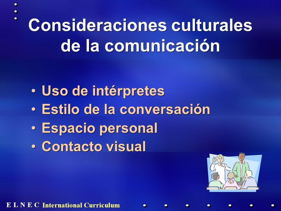 E E N N E E C C L L International Curriculum Consideraciones culturales de la comunicación Uso de intérpretes Estilo de la conversación Espacio personal Contacto visual Uso de intérpretes Estilo de la conversación Espacio personal Contacto visual