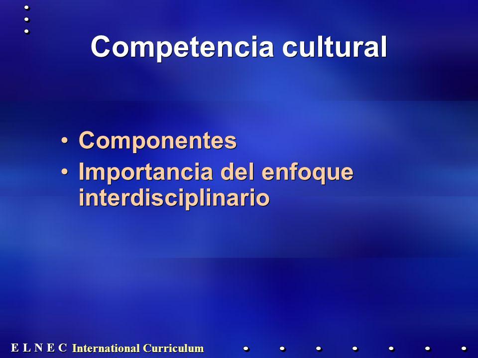 E E N N E E C C L L International Curriculum Competencia cultural Componentes Importancia del enfoque interdisciplinario Componentes Importancia del enfoque interdisciplinario