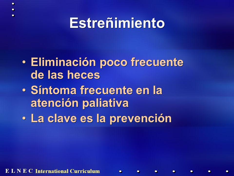 E E N N E E C C L L International Curriculum Estreñimiento Eliminación poco frecuente de las heces Síntoma frecuente en la atención paliativa La clave es la prevención Eliminación poco frecuente de las heces Síntoma frecuente en la atención paliativa La clave es la prevención