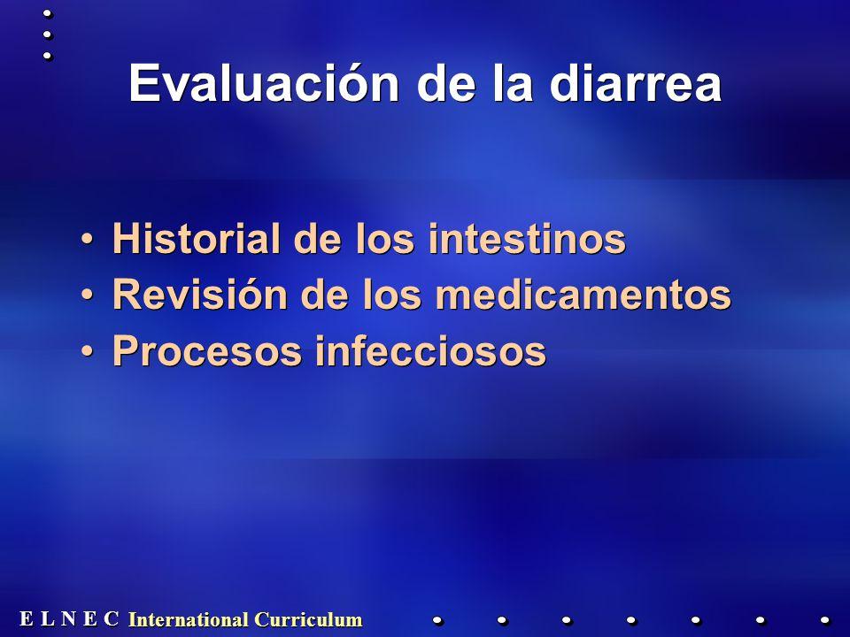 E E N N E E C C L L International Curriculum Evaluación de la diarrea Historial de los intestinos Revisión de los medicamentos Procesos infecciosos Historial de los intestinos Revisión de los medicamentos Procesos infecciosos