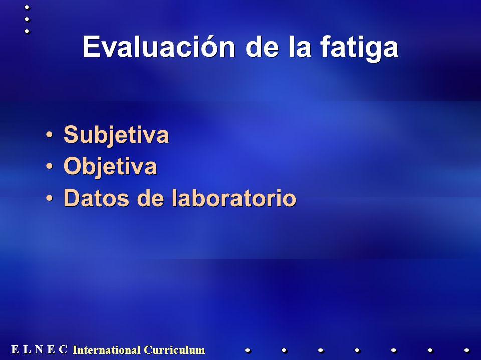 E E N N E E C C L L International Curriculum Evaluación de la fatiga Subjetiva Objetiva Datos de laboratorio Subjetiva Objetiva Datos de laboratorio