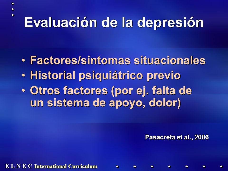 E E N N E E C C L L International Curriculum Evaluación de la depresión Factores/síntomas situacionales Historial psiquiátrico previo Otros factores (por ej.