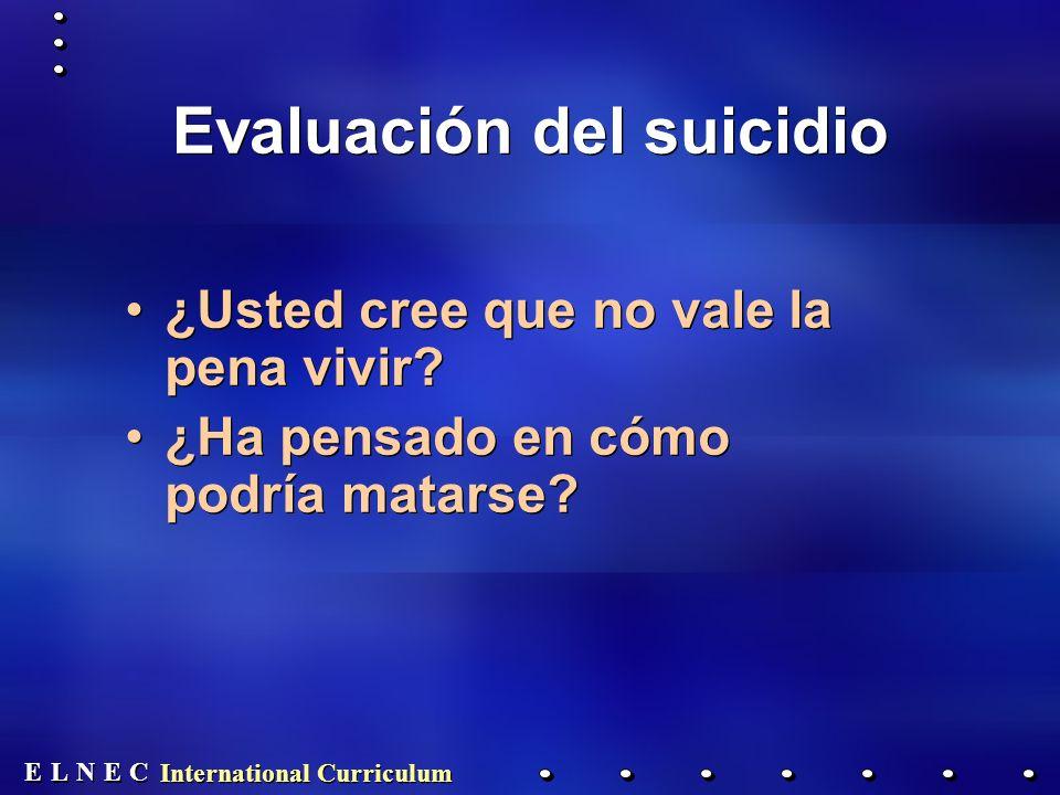 E E N N E E C C L L International Curriculum Evaluación del suicidio ¿Usted cree que no vale la pena vivir.