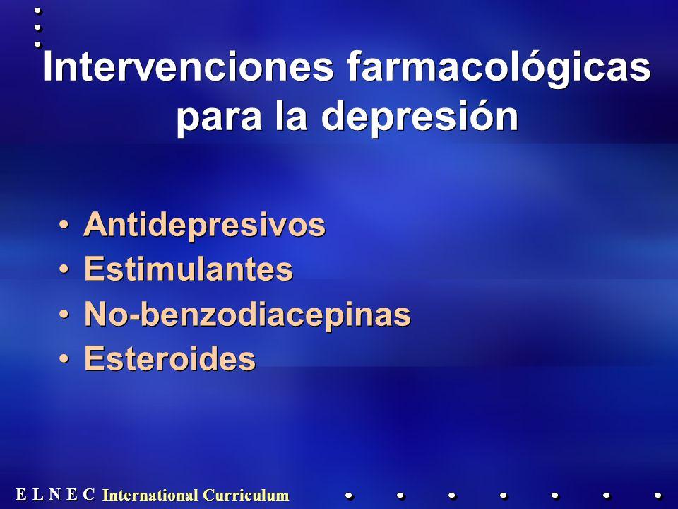 E E N N E E C C L L International Curriculum Intervenciones farmacológicas para la depresión Antidepresivos Estimulantes No-benzodiacepinas Esteroides Antidepresivos Estimulantes No-benzodiacepinas Esteroides