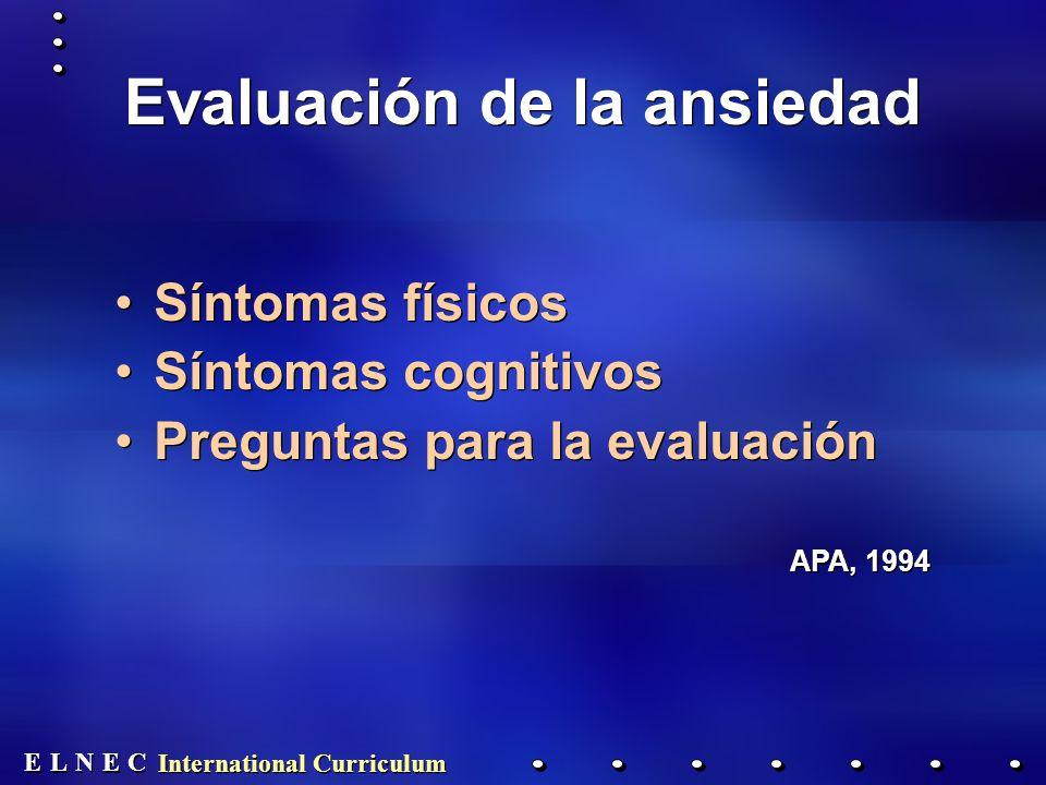 E E N N E E C C L L International Curriculum Evaluación de la ansiedad Síntomas físicos Síntomas cognitivos Preguntas para la evaluación APA, 1994 Síntomas físicos Síntomas cognitivos Preguntas para la evaluación APA, 1994