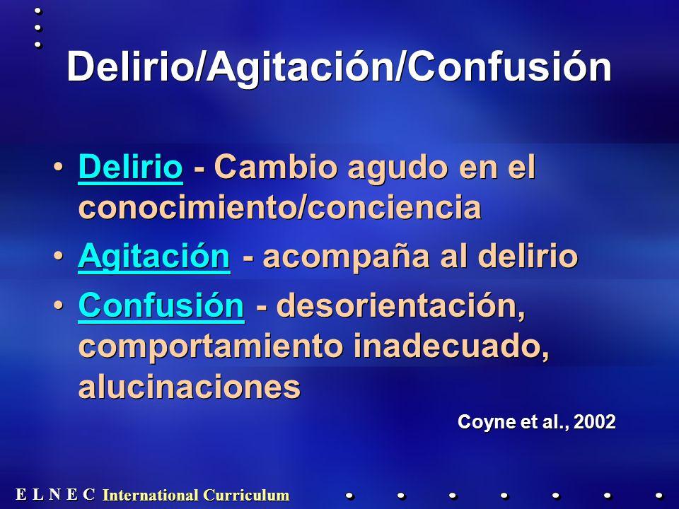 E E N N E E C C L L International Curriculum Delirio/Agitación/Confusión Delirio - Cambio agudo en el conocimiento/conciencia Agitación - acompaña al delirio Confusión - desorientación, comportamiento inadecuado, alucinaciones Coyne et al., 2002 Delirio - Cambio agudo en el conocimiento/conciencia Agitación - acompaña al delirio Confusión - desorientación, comportamiento inadecuado, alucinaciones Coyne et al., 2002