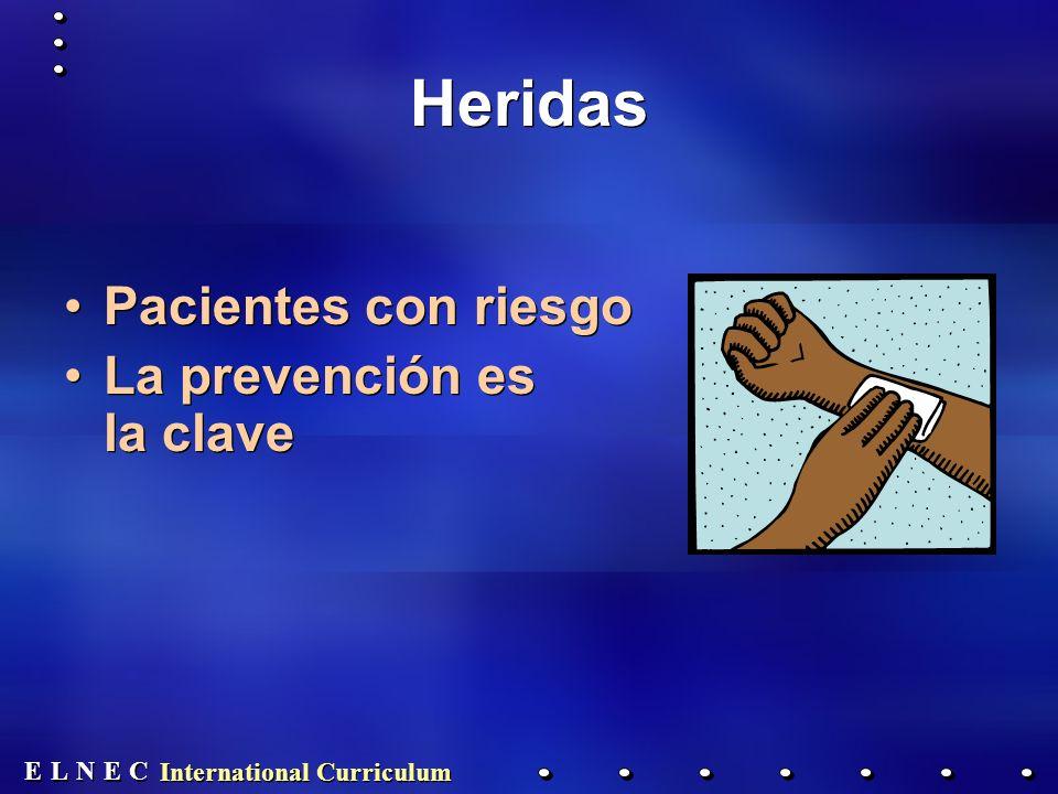 E E N N E E C C L L International Curriculum Heridas Pacientes con riesgo La prevención es la clave Pacientes con riesgo La prevención es la clave